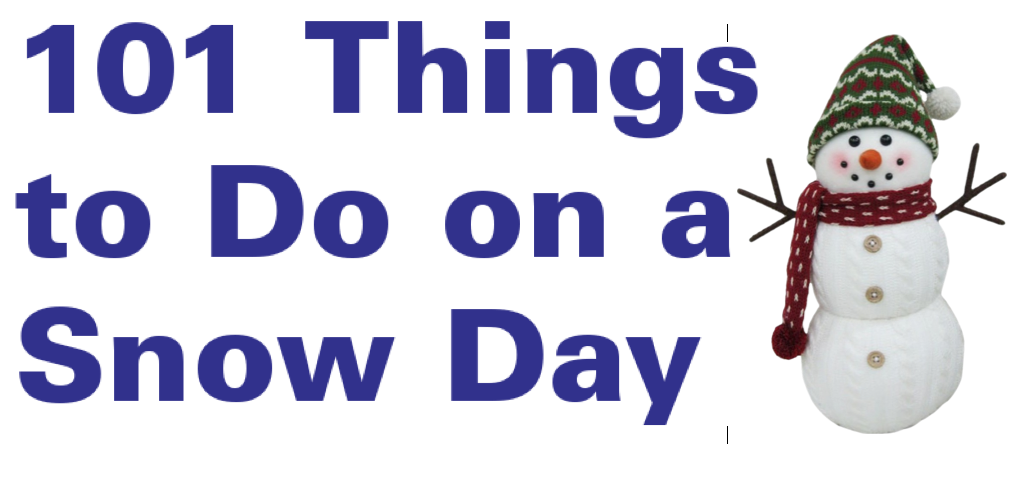 101 Things to Do on a Snow Day