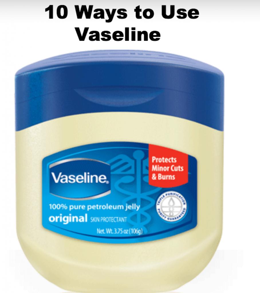 10 ways to use vaseline