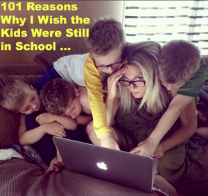 101 Reasons Why I Wish the Kids Were Still in School