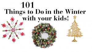 101 Things to Do in the Winter with your Kids