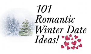 101 Romantic Winter Date Night Ideas