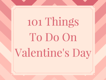 101 Things to Do on Valentine's Day