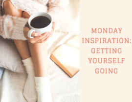 Monday Inspiration - How To Get Yourself Going