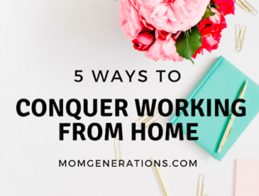 5 Ways to Conquer Working from Home