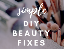 Easy and Simple DIY Beauty Fixes