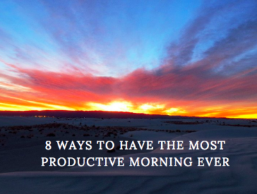 8 Ways to Have the Most Productive Morning Ever