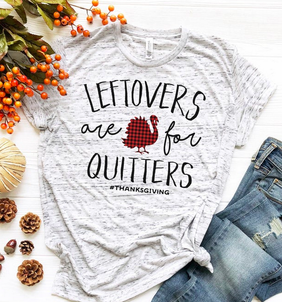 Leftovers Are For Quitters // Funny Thanksgiving Shirt // Fall Shirt // Thanksgiving Shirts // Turkey Shirt