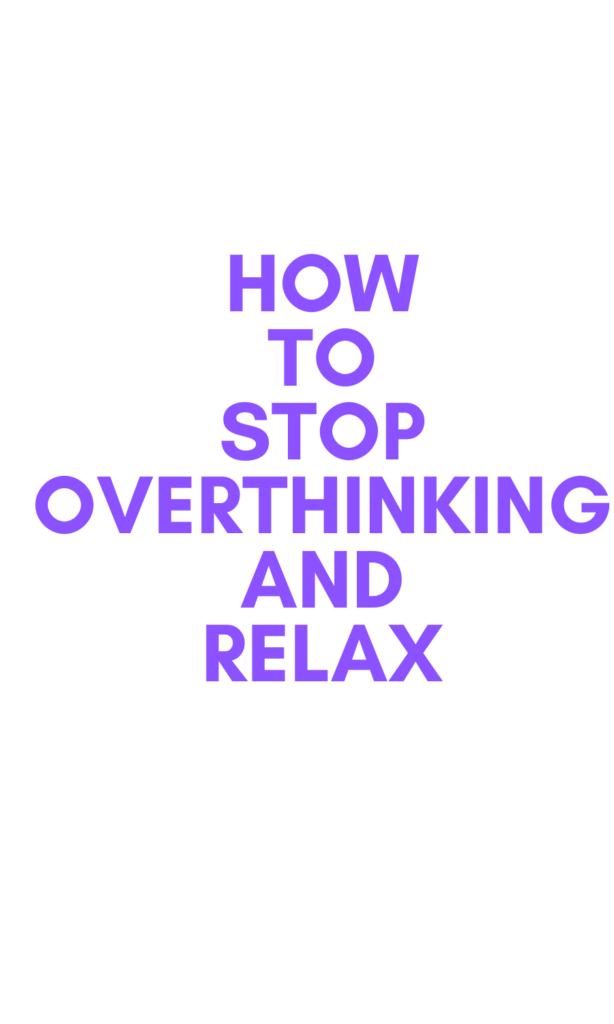 How To Stop Overthinking and Relax
