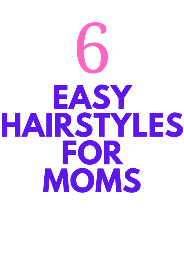 Easy Hairstyles for Moms
