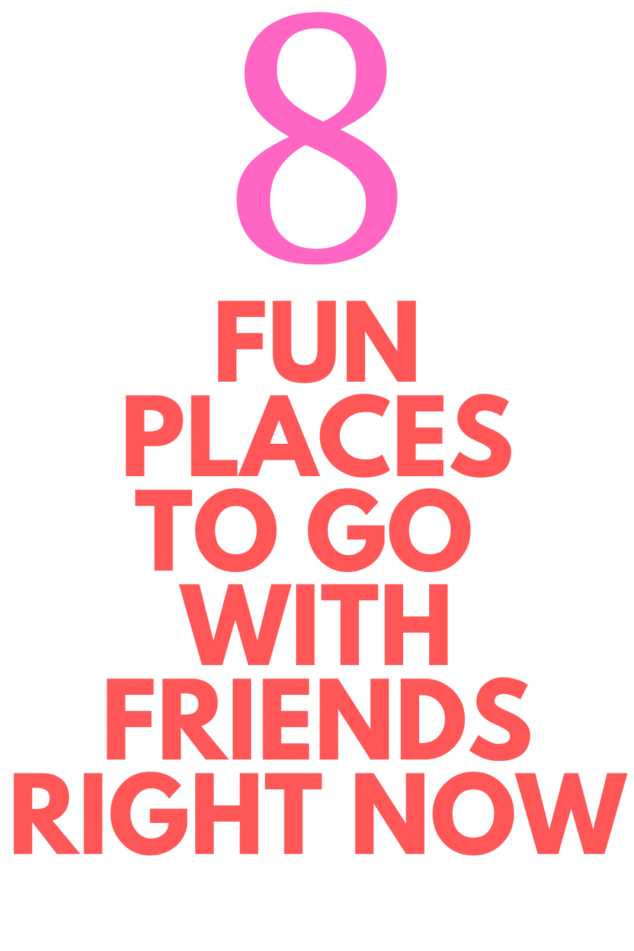 Fun Places To Go with Friends