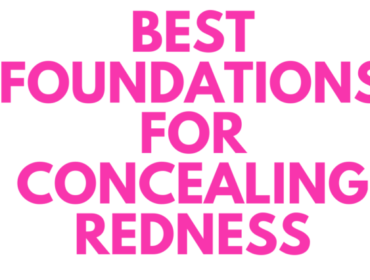 Best Foundation for Redness