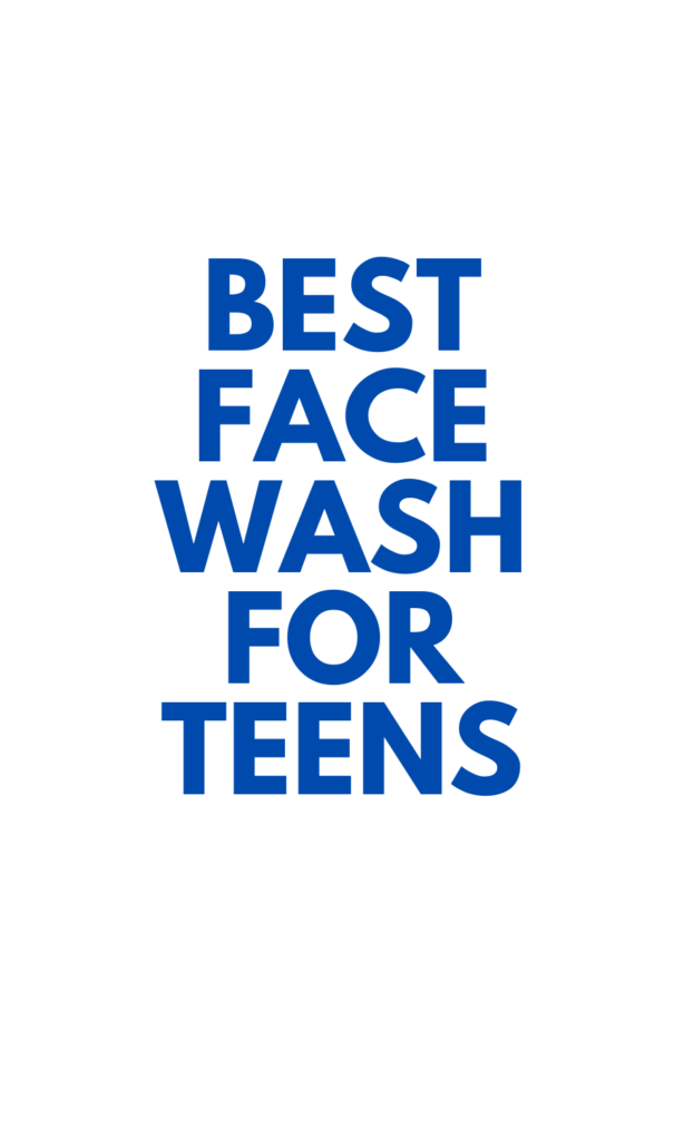 Best Face Wash for Teens