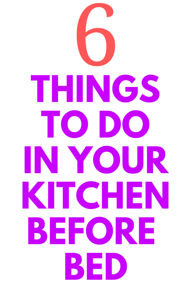 6 Things To Do in your Kitchen Before Bed