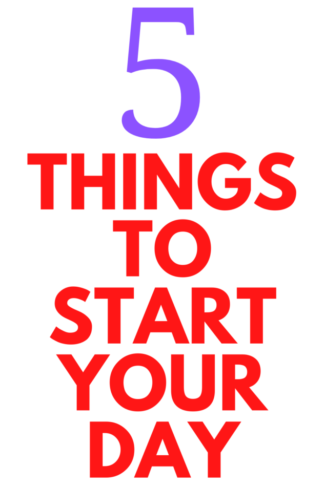 5 Things To Start Your Day