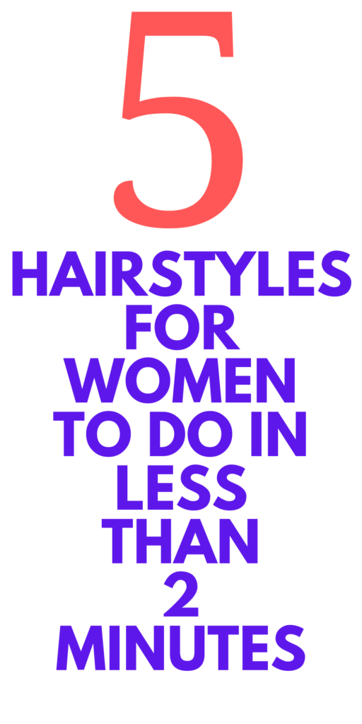 5 HAIRSTYLES FOR WOMEN
