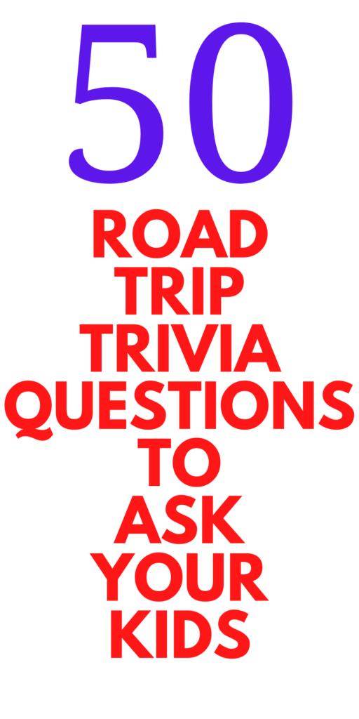 50 ROAD TRIP TRIVIA QUESTIONS
