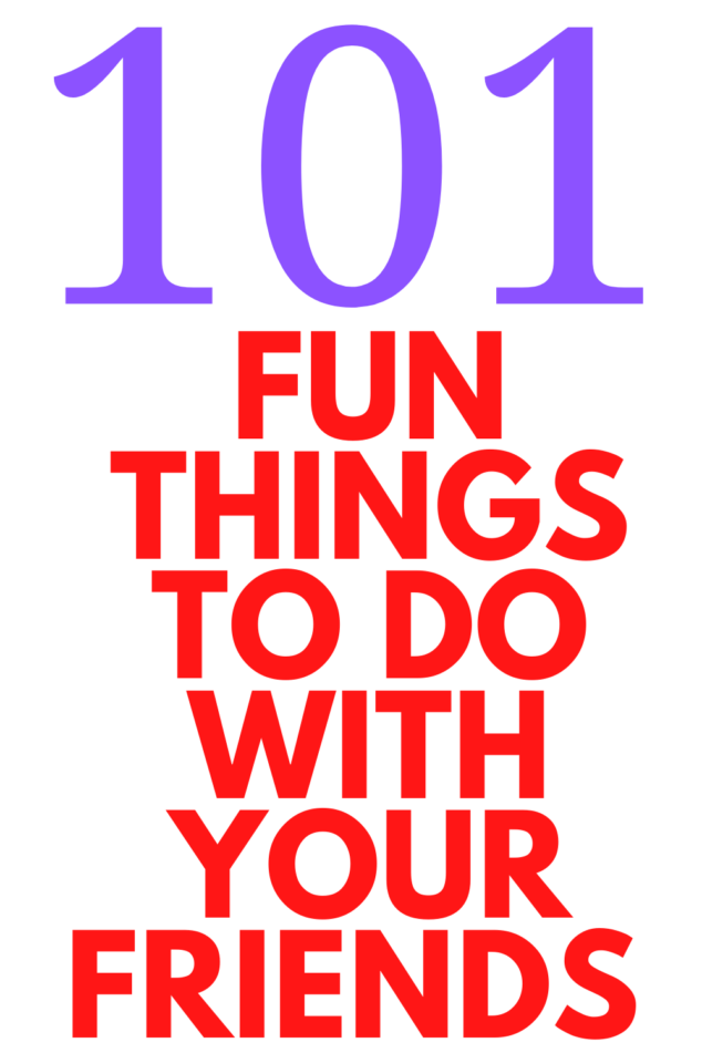 FUN THINGS TO DO WITH YOUR FRIENDS