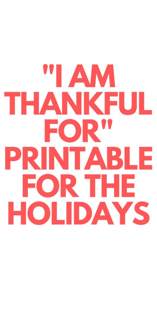 I Am Thankful For PRINTABLE