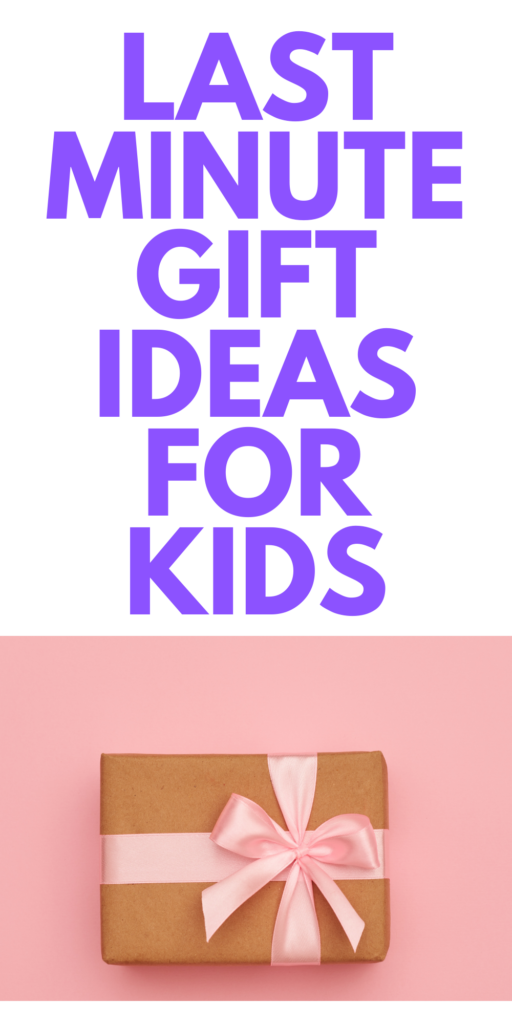 Last Minute Gifts for Kids