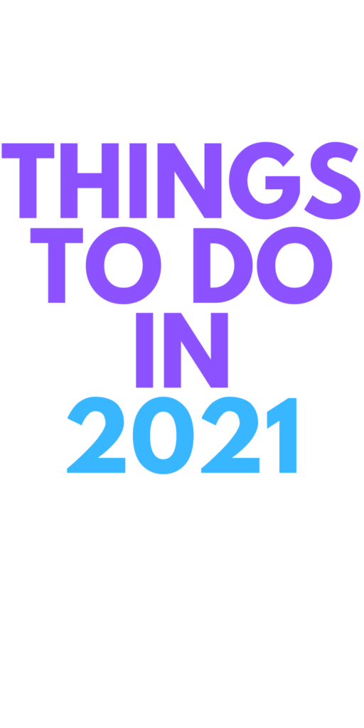 Things To Do in 2021