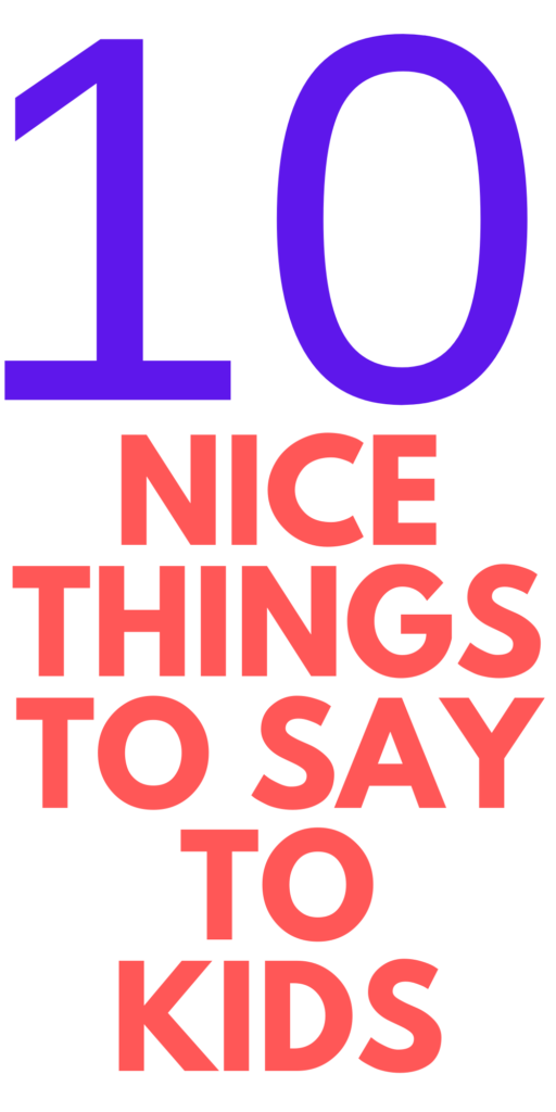 10 nice things to say to kids