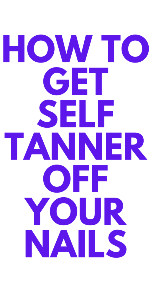 How do you get self tanner off your nails?